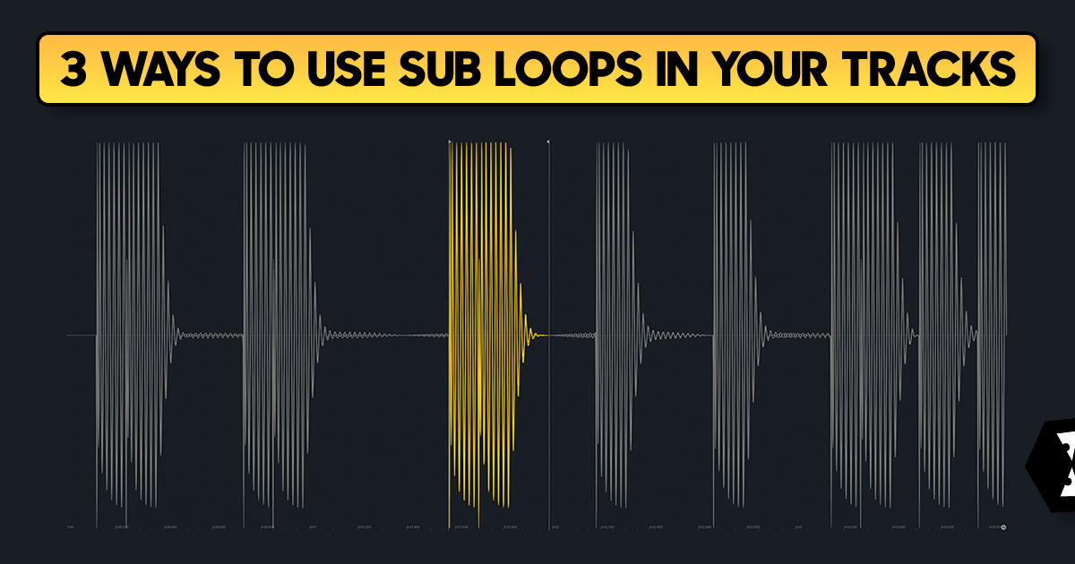 3 Effective ways to use sub loops in your music