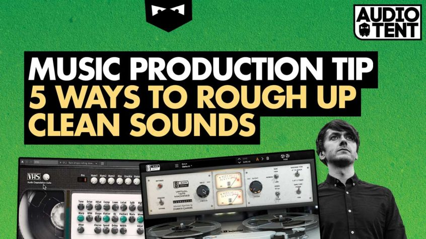 5 Ways to Rough Up Clean Sounds